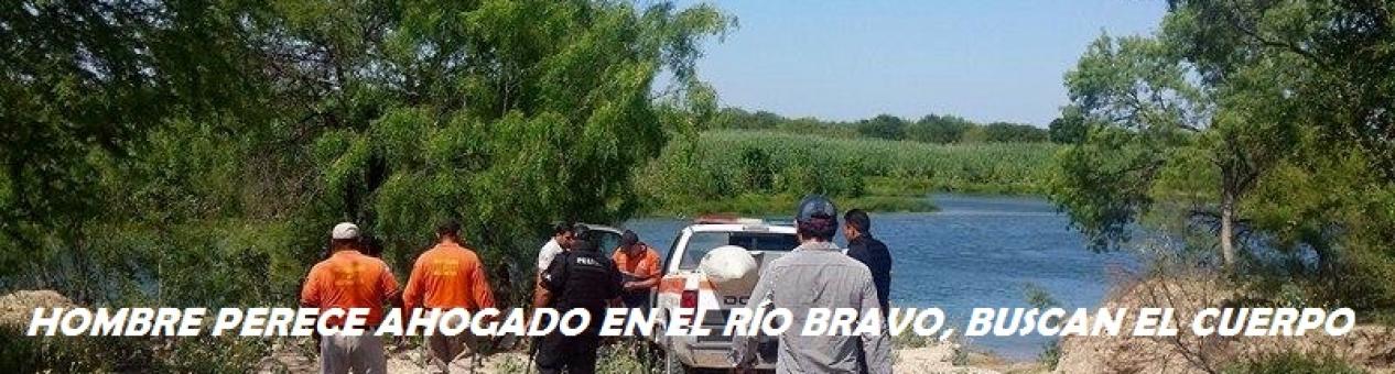 Buscan cadáver de ahogado en el río Bravo.