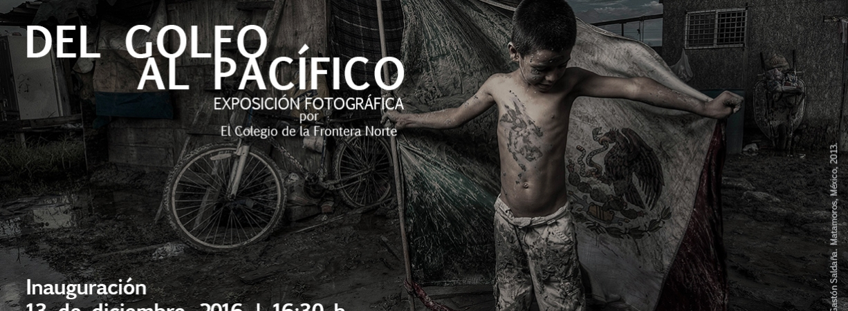 """Exposición fotográfica Del Golfo al Pacífico /  Photo exhibit """"From the Gulf to the  Pacific"""""""