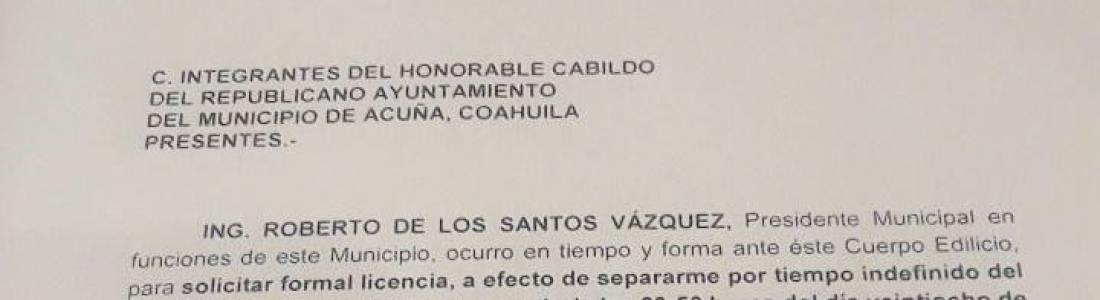 Pide licencia ante cabildo alcalde de Acuña Roberto de los Santos, para participar en proceso electoral